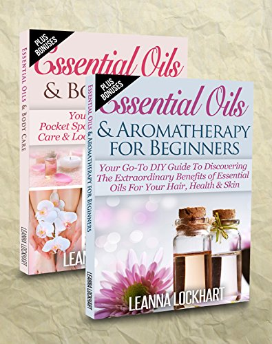 Essentials Oils: Essential Oils Boxset – Essential Oils & Aromatherapy For Beginners + Essential Oils & Body Care Bundle (DIY Beauty Boxsets Book 1) by Leanna Lockhart