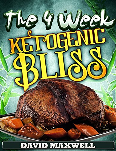The Four Week Ketogenic Bliss: For Meat Lovers (Ketogenic Diet, Ketogenic Cookbook, fat loss, meat cookbook) (Four Week Diet Plans Book 2) by David Maxwell