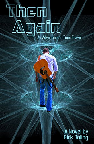 Then Again: An Adventure in Time Travel by Rick Boling