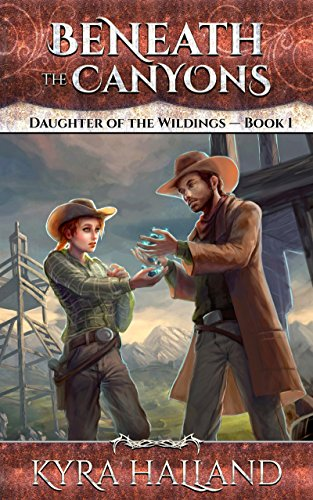 Beneath the Canyons (Daughter of the Wildings Book 1) by Kyra Halland