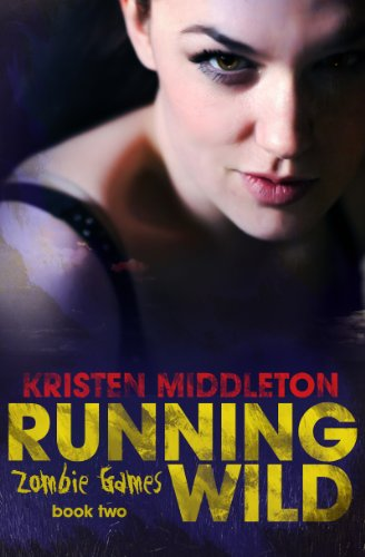 Running Wild (Book Two) A Zombie Apocalypse Adventure (Zombie Games 2) by Kristen Middleton and K.L. Middleton