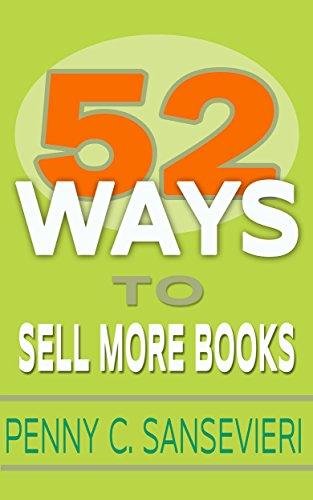 52 Ways to Sell More Books: Simple, Cost-Effective, and Powerful Strategies to get More Book Sales by Penny C. Sansevieri