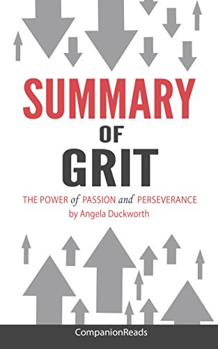 Summary of Grit: The Power of Passion and Perseverance by Angela Duckworth by CompanionReads Summary