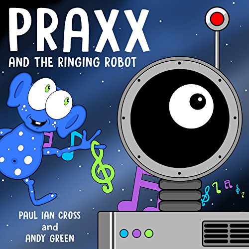 Praxx and the Ringing Robot by Paul Ian Cross and Andy Green