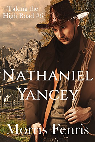 Nathaniel Yancey (Taking the High Road series Book 6) by Morris Fenris and Infinity Book Covers