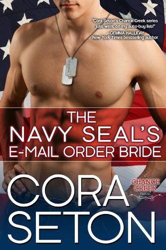 The Navy SEAL's E-Mail Order Bride (Heroes of Chance Creek Series Book 1) by Cora Seton