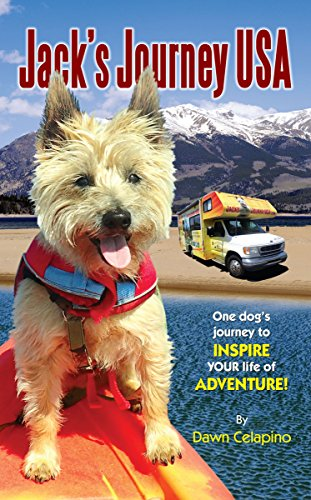 Jack's Journey USA: One dog's journey to inspire YOUR life of adventure! by Dawn Celapino and Arden Moore