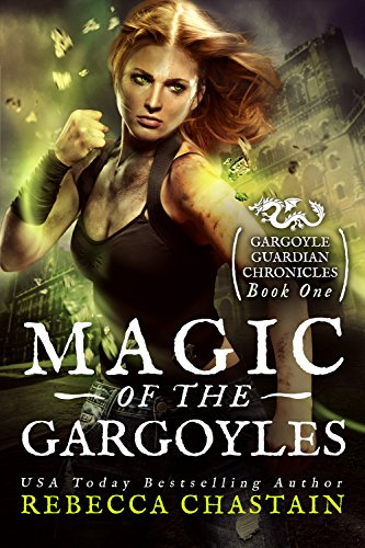 Magic of the Gargoyles (Gargoyle Guardian Chronicles Book 1) by Rebecca Chastain