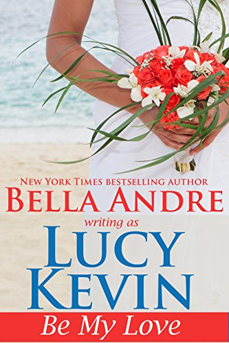 Be My Love (A Walker Island Romance Book 1) by Lucy Kevin and Bella Andre