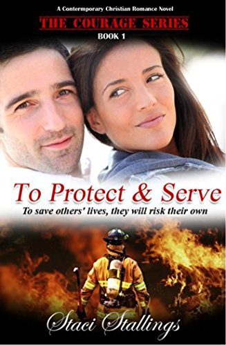 To Protect & Serve: A Contemporary Christian Romance Novel (The Courage Series, Book 1) by Staci Stallings