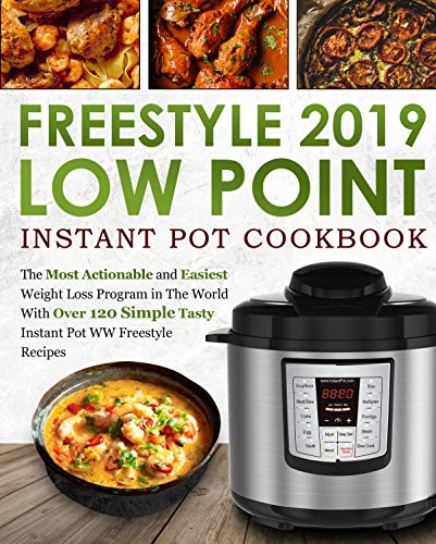 Freestyle 2019 Low Point Instant Pot Cookbook: The Most Actionable and Easiest Weight Loss Program in The World With Over 120 Simple Tasty Instant Pot WW Freestyle Recipes by James C. Stephens