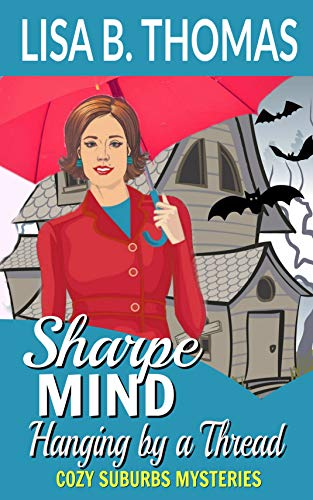 Sharpe Mind: Hanging by a Thread (Cozy Suburbs Mysteries Book 3) by Lisa B. Thomas