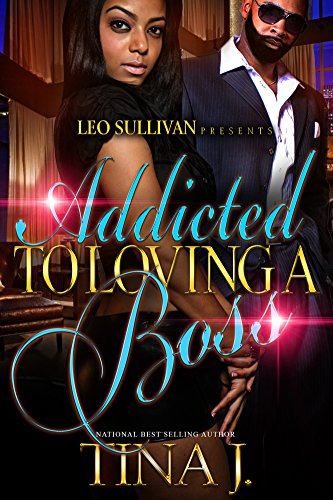 Addicted to Loving A Boss by Tina J