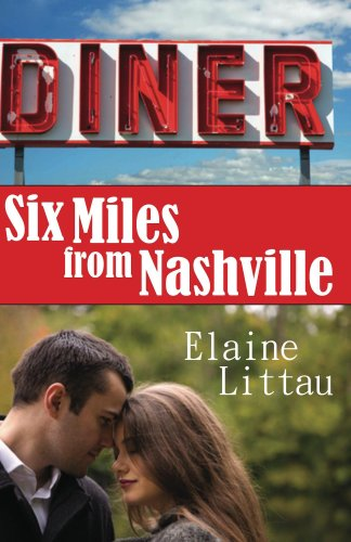 Six Miles From Nashville (The Nashville Series Book 1) by Elaine Littau