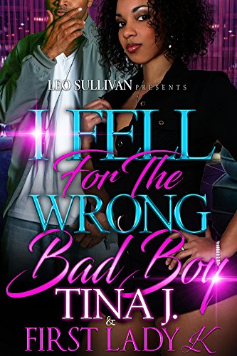 I Fell for the Wrong Bad Boy by Tina J and First Lady K