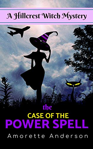 The Case of the Power Spell: A Hillcrest Witch Mystery (Hillcrest Witch Cozy Mystery Book 1) by Amorette Anderson