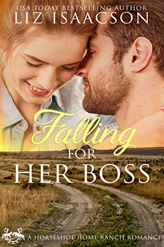 Falling for Her Boss: Christian Contemporary Cowboy Romance (Horseshoe Home Ranch Romance Book 1) by Liz Isaacson