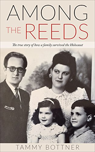 Among the Reeds: The true story of how a family survived the Holocaust by Tammy Bottner
