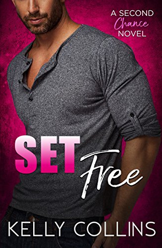 Set Free: A Second Chance Novel (Second Chance Series Book 1) by Kelly Collins