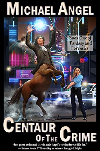 Centaur of the Crime: Book One of 'Fantasy and Forensics' (Fantasy & Forensics 1) by Michael Angel