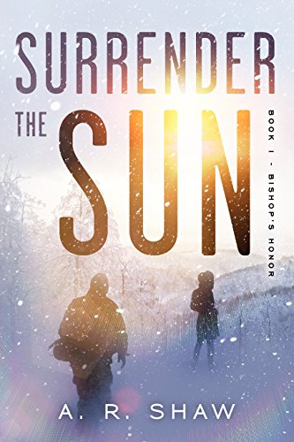 Bishop's Honor: A Post-Apocalyptic Survival Thriller Series (Surrender the Sun Book 1) by A. R. Shaw
