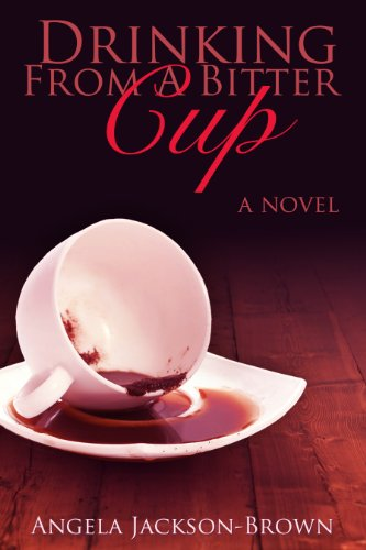 Drinking from a Bitter Cup by Angela Jackson-Brown