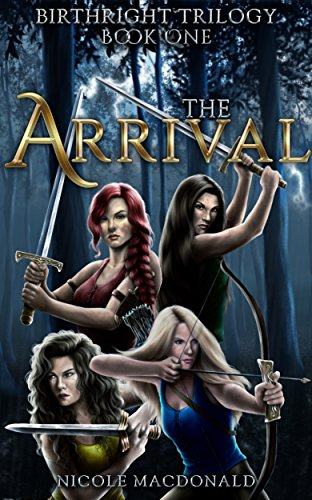 The Arrival: An Epic Fantasy Romance Adventure (BirthRight Trilogy Book 1) by Nicole MacDonald and Jenn DePaola
