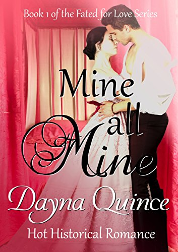 Mine, All Mine: Hot Historical Romance (Fated for Love Book 1) by Dayna Quince