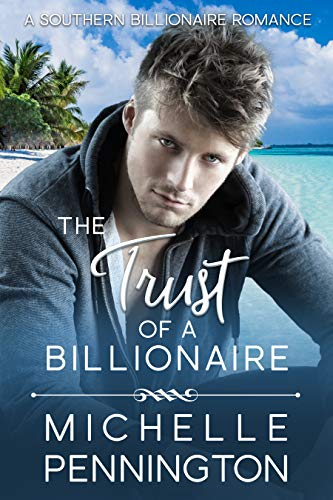 The Trust of a Billionaire (Southern Billionaires Book 3) by Michelle Pennington