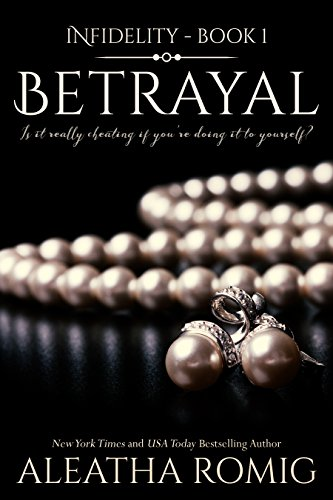 Betrayal (Infidelity Book 1) by Aleatha Romig and Book Covers By Design