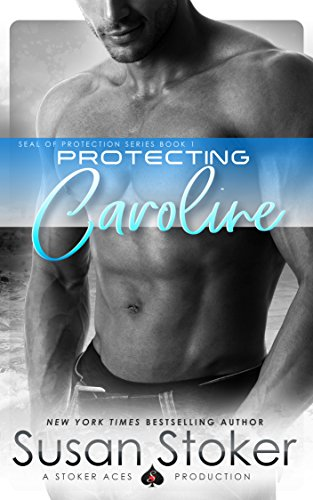 Protecting Caroline (SEAL of Protection Book 1) by Susan Stoker and Missy Borucki