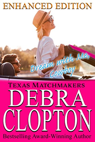 DREAM WITH ME, COWBOY:Christian Contemporary Romance : Enhanced Edition (Texas Matchmakers Book 1) by Debra Clopton