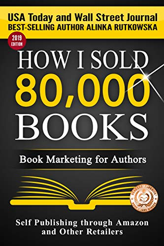 HOW I SOLD 80,000 BOOKS: Book Marketing for Authors (Self Publishing through Amazon and Other Retailers) by Alinka Rutkowska