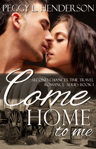 Come Home to Me (Second Chances Time Travel Romance Book 1) by Peggy L Henderson