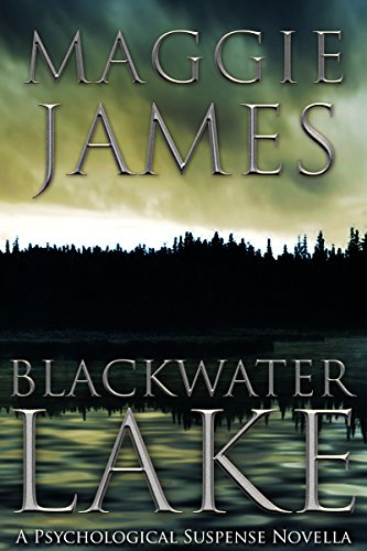 Blackwater Lake: A Psychological Suspense Novella by Maggie James