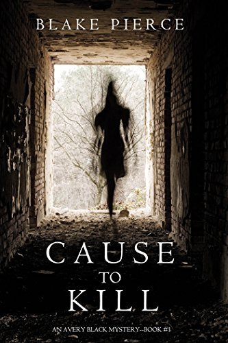 Cause to Kill (An Avery Black Mystery—Book 1) by Blake Pierce