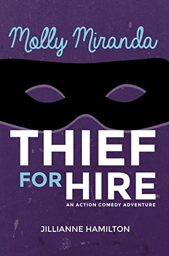 Molly Miranda: Thief for Hire (Book 1) Action Adventure Comedy by Jillianne Hamilton
