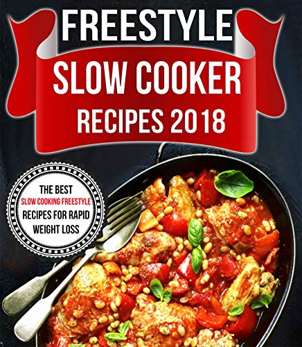 Freestyle 2018 Slow Cooker Recipes: The Best Slow Cooking Freestyle Recipes For Rapid Weight Loss (Freestyle Cookbook Book 3) by Nancy Cook and Linda Cohen