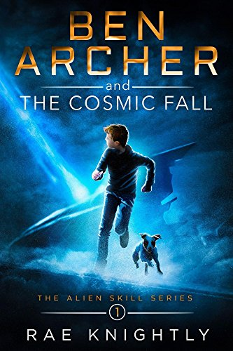 Ben Archer and the Cosmic Fall: (The Alien Skill Series, Book 1) by Rae Knightly
