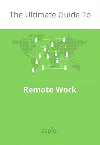 The Ultimate Guide to Remote Work: How to Grow, Manage and Work with Remote Teams (Zapier App Guides Book 3) by Wade Foster and Danny Schreiber