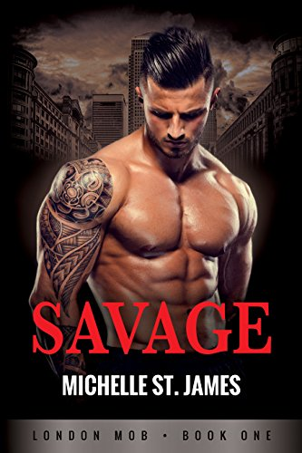 Savage (London Mob Book 1) by Michelle St. James