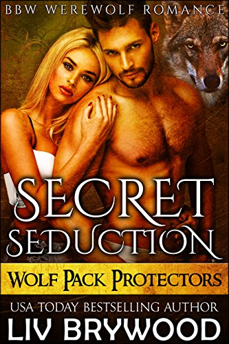 Secret Seduction: BBW Werewolf Romance (Wolf Pack Protectors Book 1) by Liv Brywood