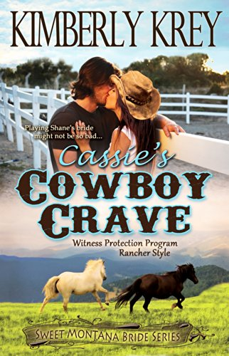 Cassie's Cowboy Crave: Witness Protection – Rancher Style: Shane's Story (Sweet Montana Bride Series, Book 3) by Kimberly Krey