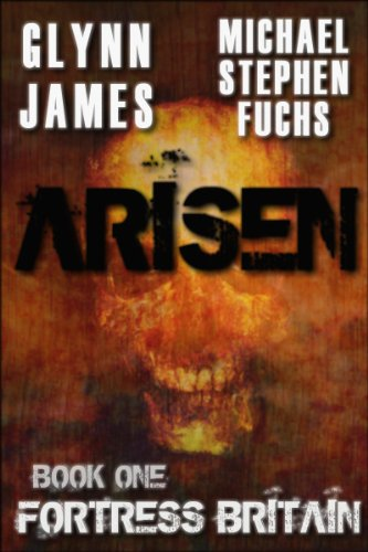 ARISEN, Book One – Fortress Britain by Glynn James and Michael Stephen Fuchs