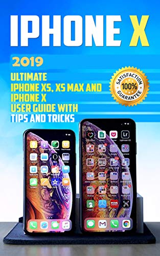 iPhone X: 2019 Ultimate iPhone XS, XS Max and iPhone X User Guide with Tips and Tricks (iphone x xs guide , apple iPhone X for beginners Book 1) by Alexa Morran
