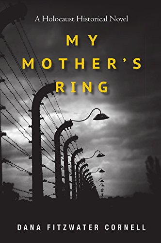 My Mother's Ring: A Holocaust Historical Novel by Dana Fitzwater Cornell