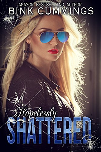 Hopelessly Shattered: (Sacred Sinners MC – Texas Chapter #1) by Bink Cummings
