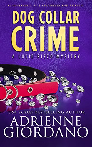 Dog Collar Crime: Misadventures of a Frustrated Mob Princess (A Lucie Rizzo Mystery Book 1) by Adrienne Giordano