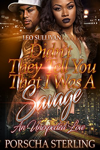 Didn't They Tell You That I Was A Savage? by Porscha Sterling