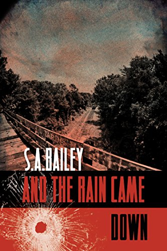 And The Rain Came Down (Jeb Shaw Book 1) by S.A. Bailey